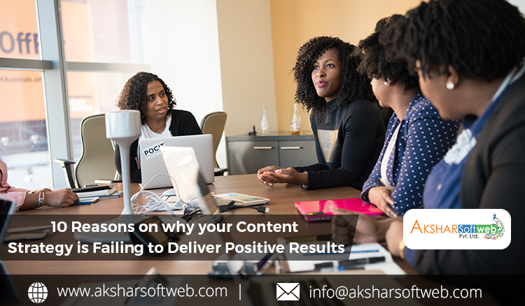 10 Reasons On Why Your Content Strategy Is Failing To Deliver Positive Results